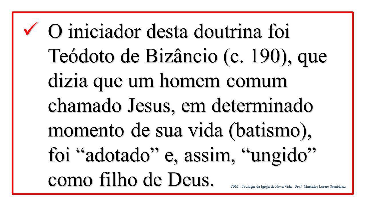O iniciador desta doutrina foi Teódoto de Bizâncio (c