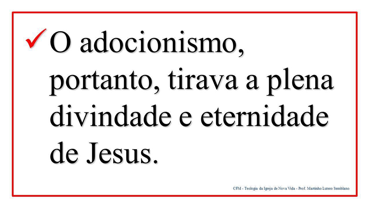 O adocionismo, portanto, tirava a plena divindade e eternidade de Jesus.