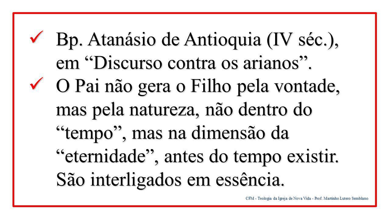 Bp. Atanásio de Antioquia (IV séc.), em Discurso contra os arianos .