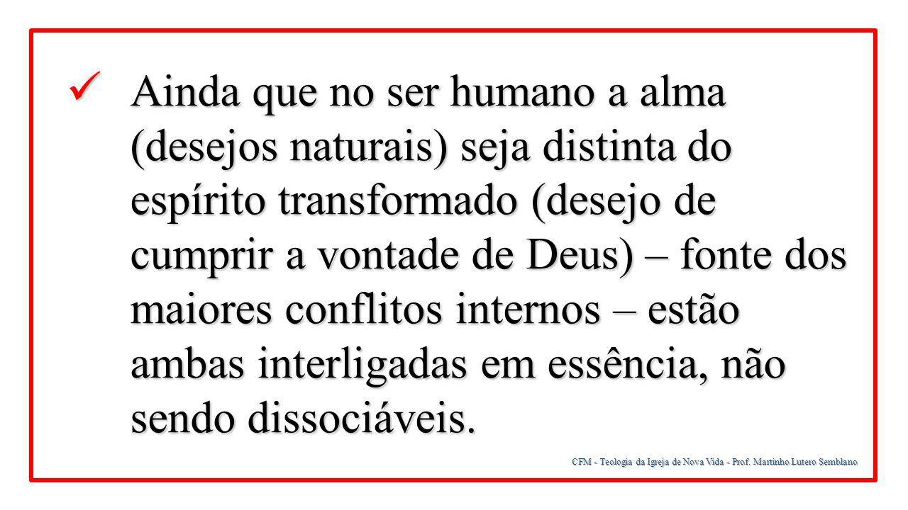 Ainda que no ser humano a alma (desejos naturais) seja distinta do espírito transformado (desejo de cumprir a vontade de Deus) – fonte dos maiores conflitos internos – estão ambas interligadas em essência, não sendo dissociáveis.