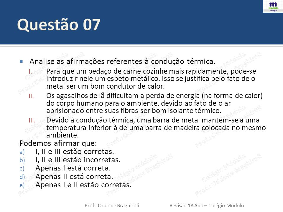 Questão 07 Analise as afirmações referentes à condução térmica.