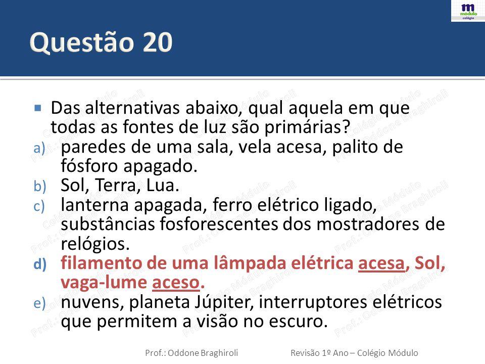 Questão 20 Das alternativas abaixo, qual aquela em que todas as fontes de luz são primárias