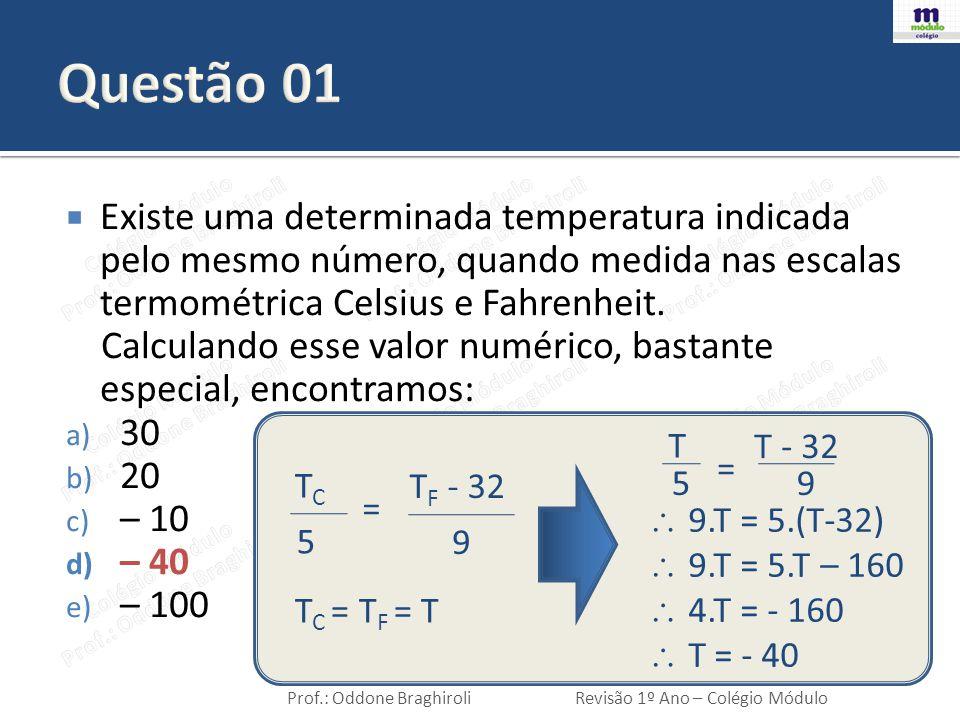 Questão 01 Existe uma determinada temperatura indicada pelo mesmo número, quando medida nas escalas termométrica Celsius e Fahrenheit.