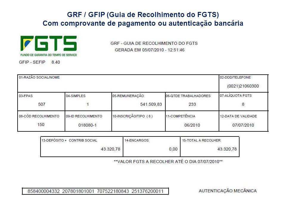 GRF / GFIP (Guia de Recolhimento do FGTS) Com comprovante de pagamento ou autenticação bancária