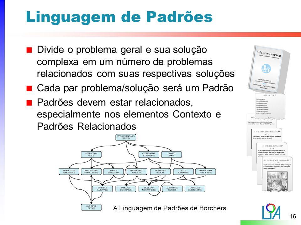 Linguagem de Padrões Divide o problema geral e sua solução complexa em um número de problemas relacionados com suas respectivas soluções.