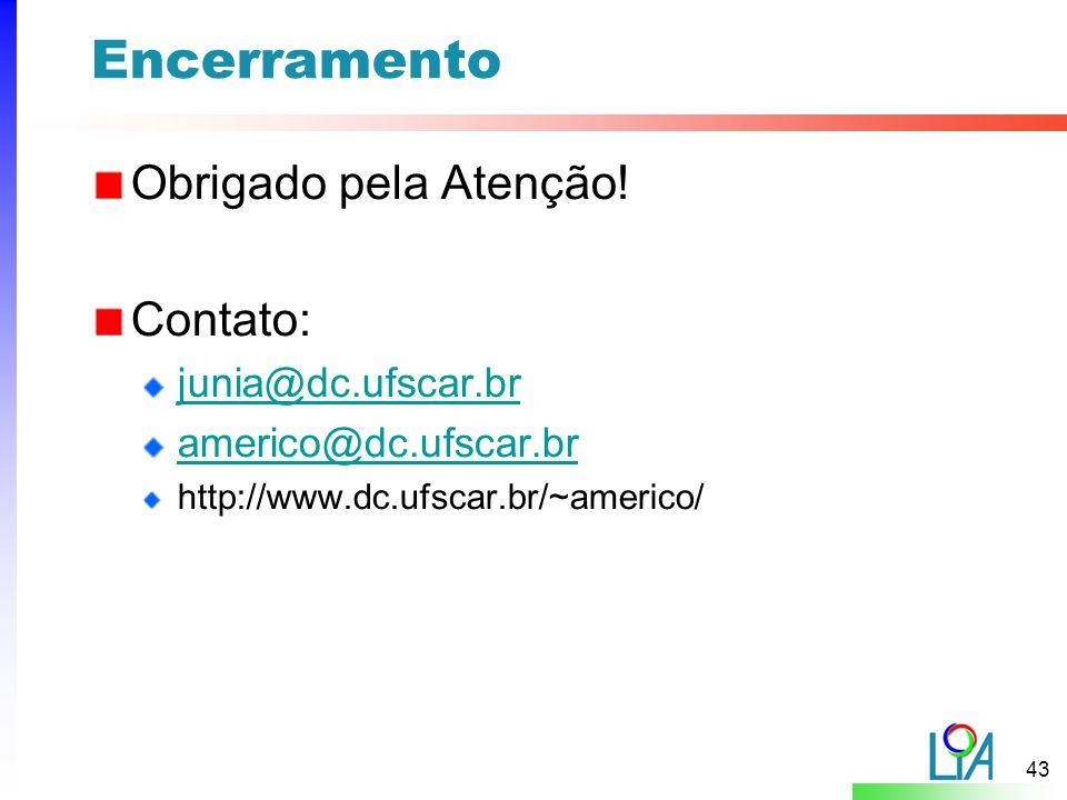 Encerramento Obrigado pela Atenção! Contato: junia@dc.ufscar.br