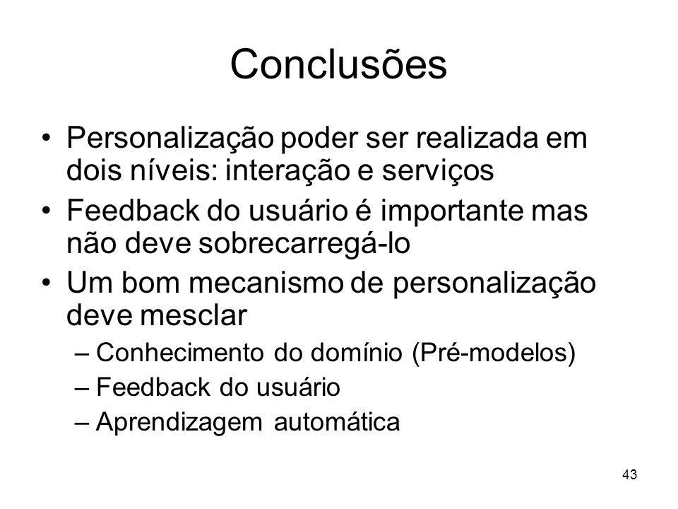 Conclusões Personalização poder ser realizada em dois níveis: interação e serviços. Feedback do usuário é importante mas não deve sobrecarregá-lo.