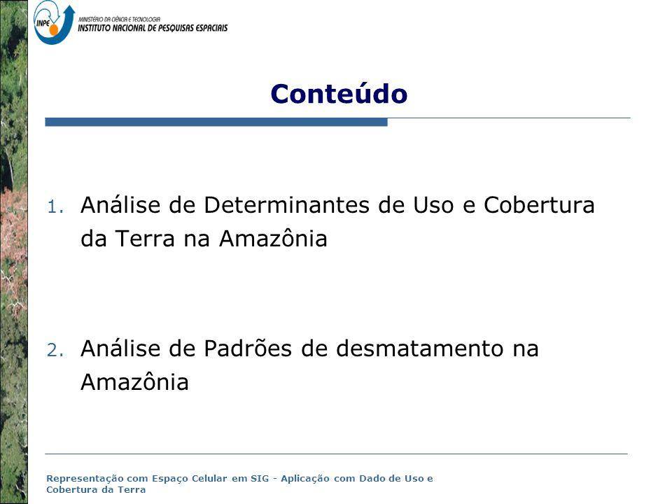 Conteúdo Análise de Determinantes de Uso e Cobertura da Terra na Amazônia. Análise de Padrões de desmatamento na Amazônia.