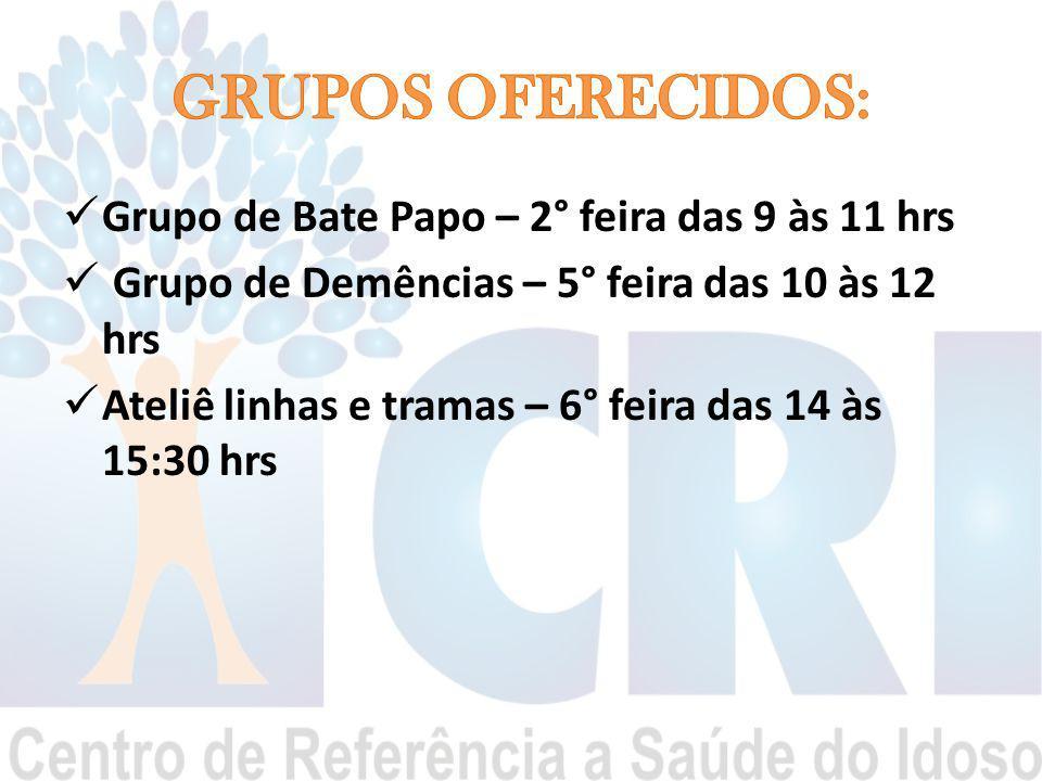 GRUPOS OFERECIDOS: Grupo de Bate Papo – 2° feira das 9 às 11 hrs