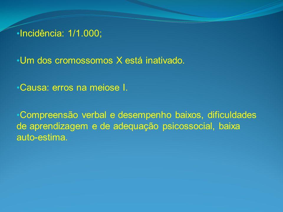 Incidência: 1/1.000; Um dos cromossomos X está inativado. Causa: erros na meiose I.