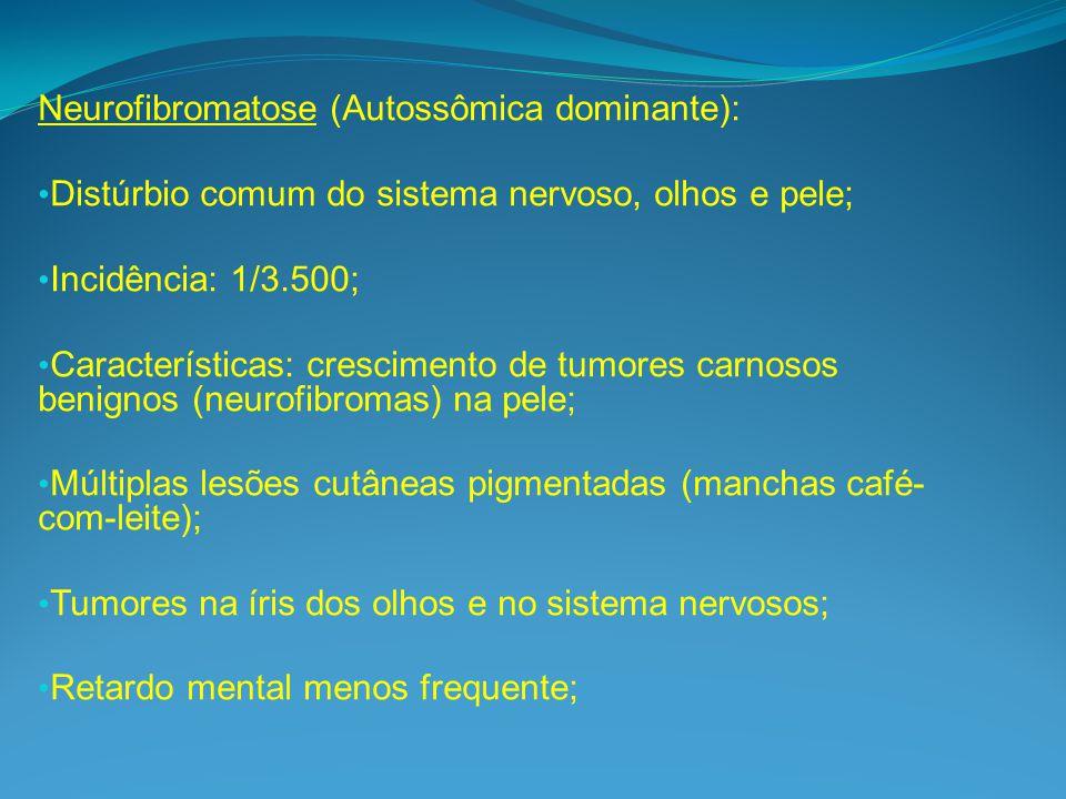 Neurofibromatose (Autossômica dominante):