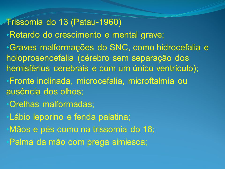 Trissomia do 13 (Patau-1960) Retardo do crescimento e mental grave;