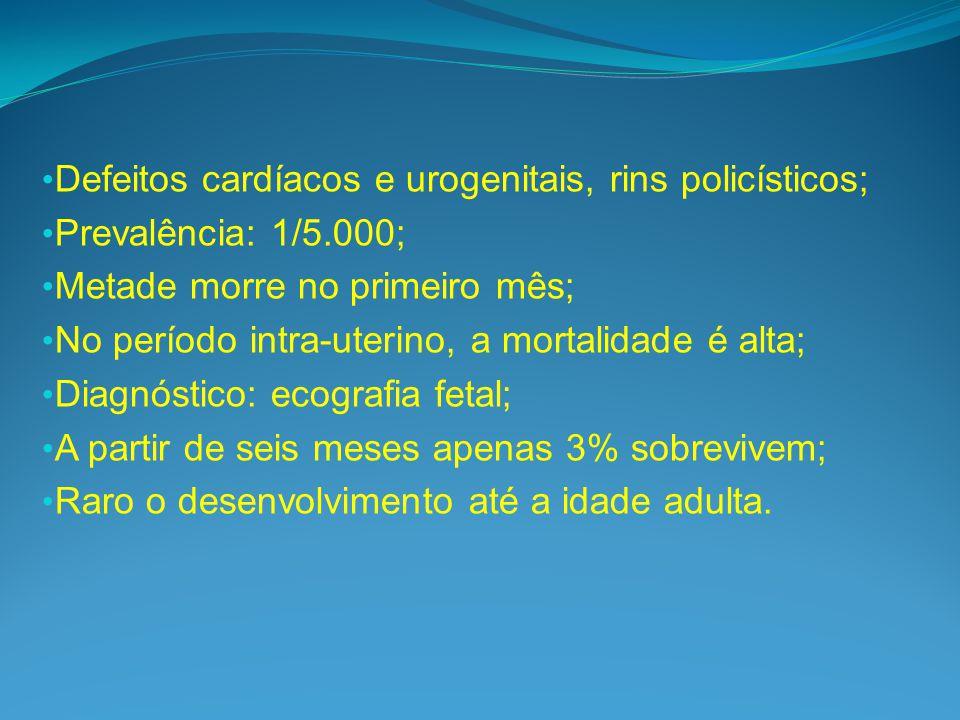 Defeitos cardíacos e urogenitais, rins policísticos;