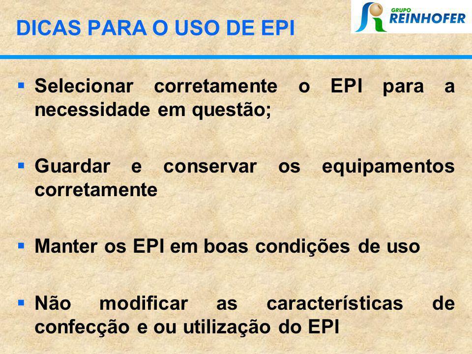 DICAS PARA O USO DE EPI Selecionar corretamente o EPI para a necessidade em questão; Guardar e conservar os equipamentos corretamente.