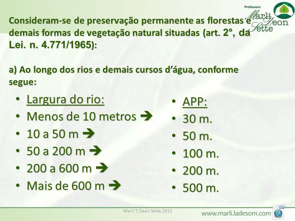 Largura do rio: APP: Menos de 10 metros  30 m. 10 a 50 m  50 m.