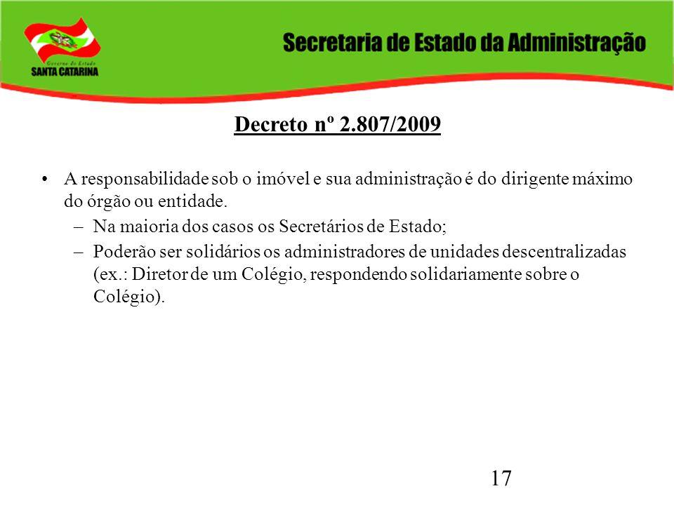 Decreto nº 2.807/2009 A responsabilidade sob o imóvel e sua administração é do dirigente máximo do órgão ou entidade.