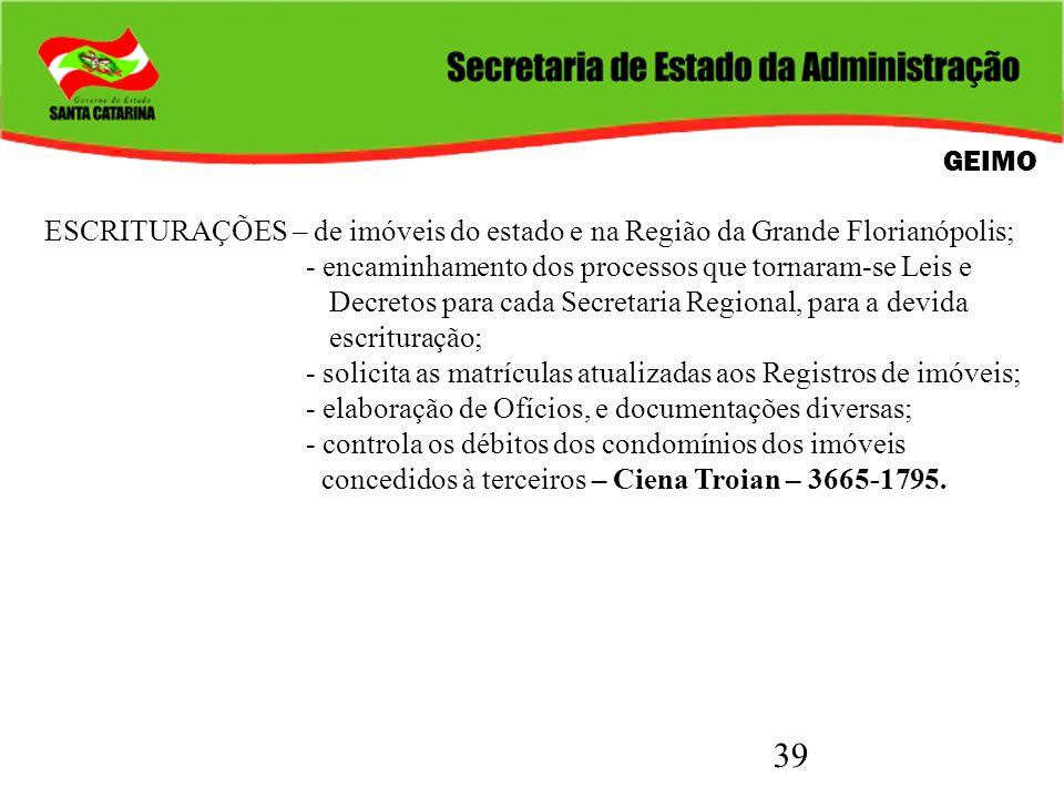 GEIMO ESCRITURAÇÕES – de imóveis do estado e na Região da Grande Florianópolis; - encaminhamento dos processos que tornaram-se Leis e.