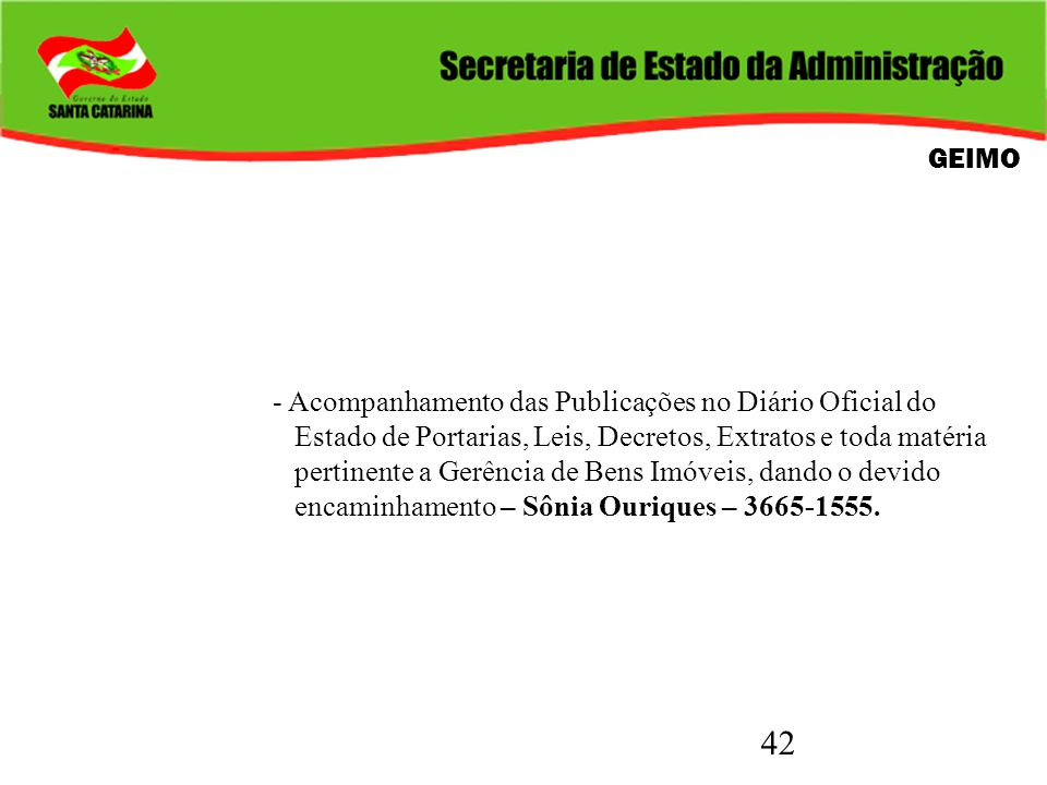 GEIMO - Acompanhamento das Publicações no Diário Oficial do. Estado de Portarias, Leis, Decretos, Extratos e toda matéria.