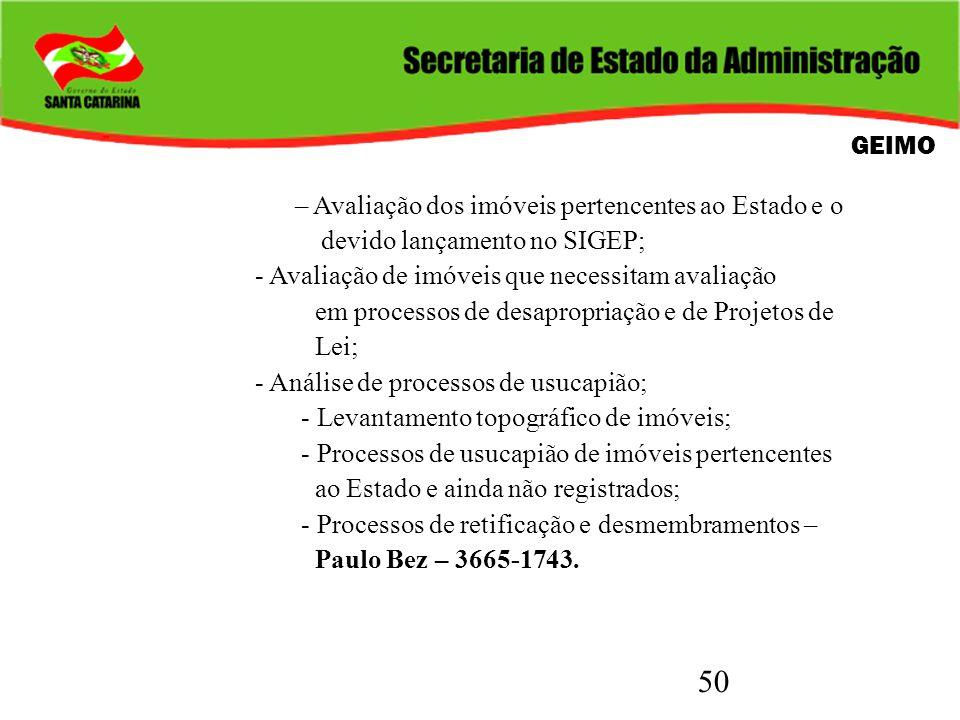 GEIMO – Avaliação dos imóveis pertencentes ao Estado e o. devido lançamento no SIGEP; - Avaliação de imóveis que necessitam avaliação.