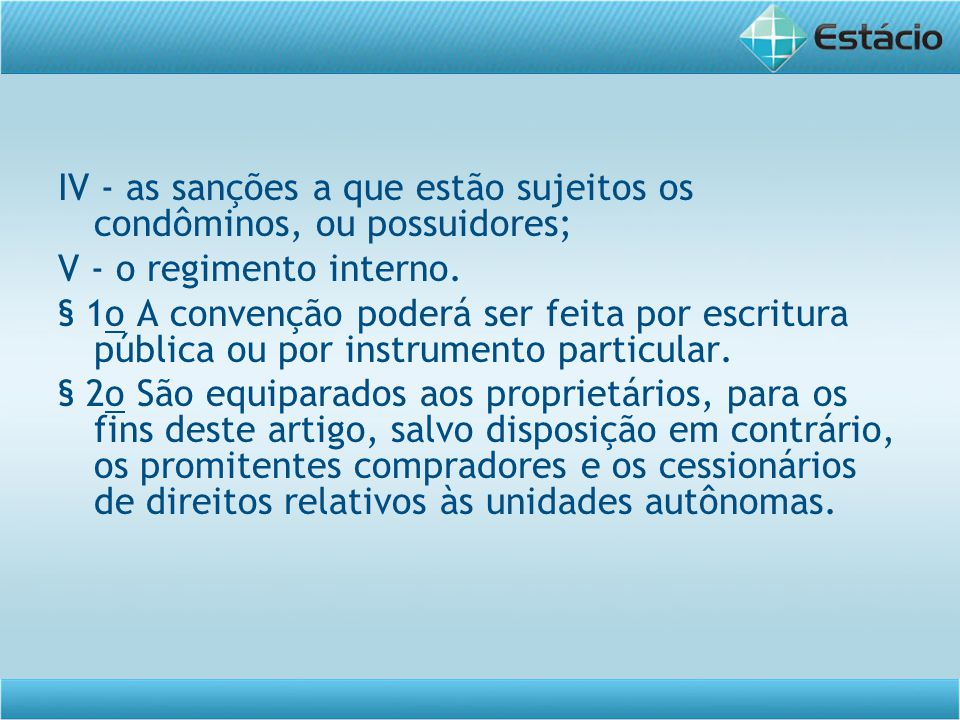 IV - as sanções a que estão sujeitos os condôminos, ou possuidores;