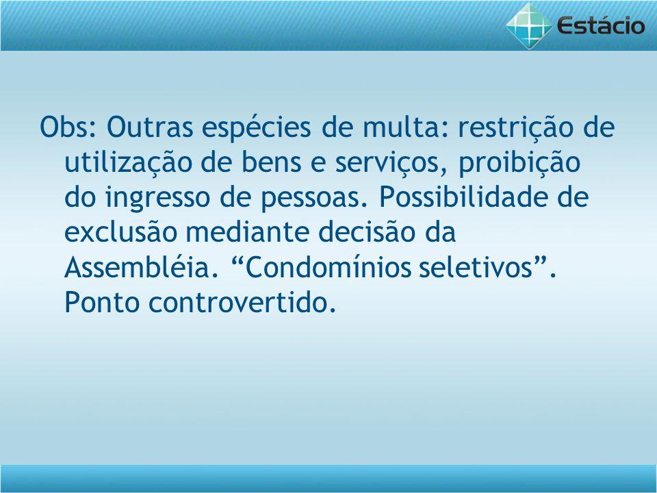 Obs: Outras espécies de multa: restrição de utilização de bens e serviços, proibição do ingresso de pessoas.