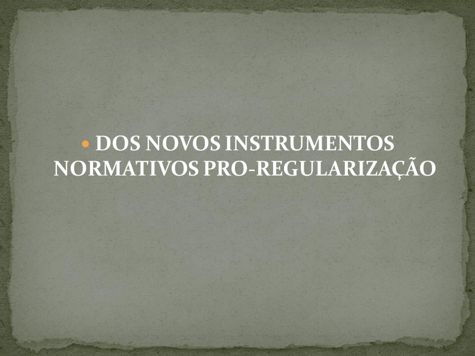 DOS NOVOS INSTRUMENTOS NORMATIVOS PRO-REGULARIZAÇÃO