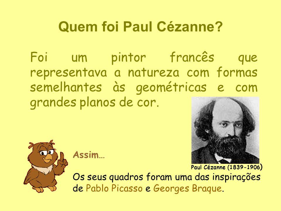 Quem foi Paul Cézanne Foi um pintor francês que representava a natureza com formas semelhantes às geométricas e com grandes planos de cor.