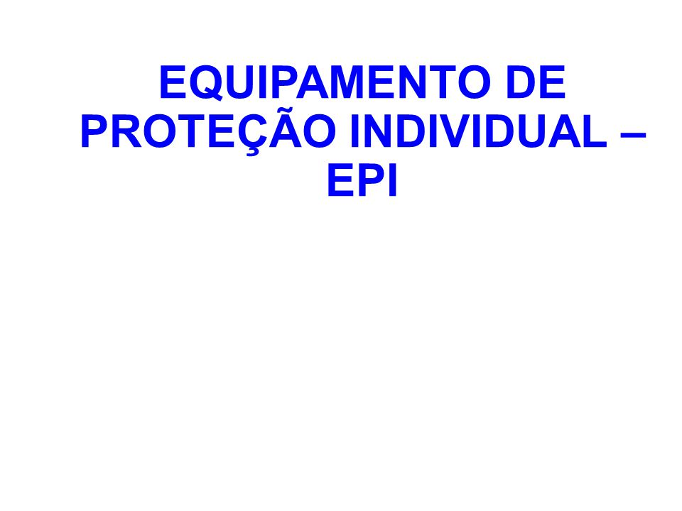 c5c6d6ef83a94 EQUIPAMENTO DE PROTEÇÃO INDIVIDUAL – EPI - ppt video online carregar