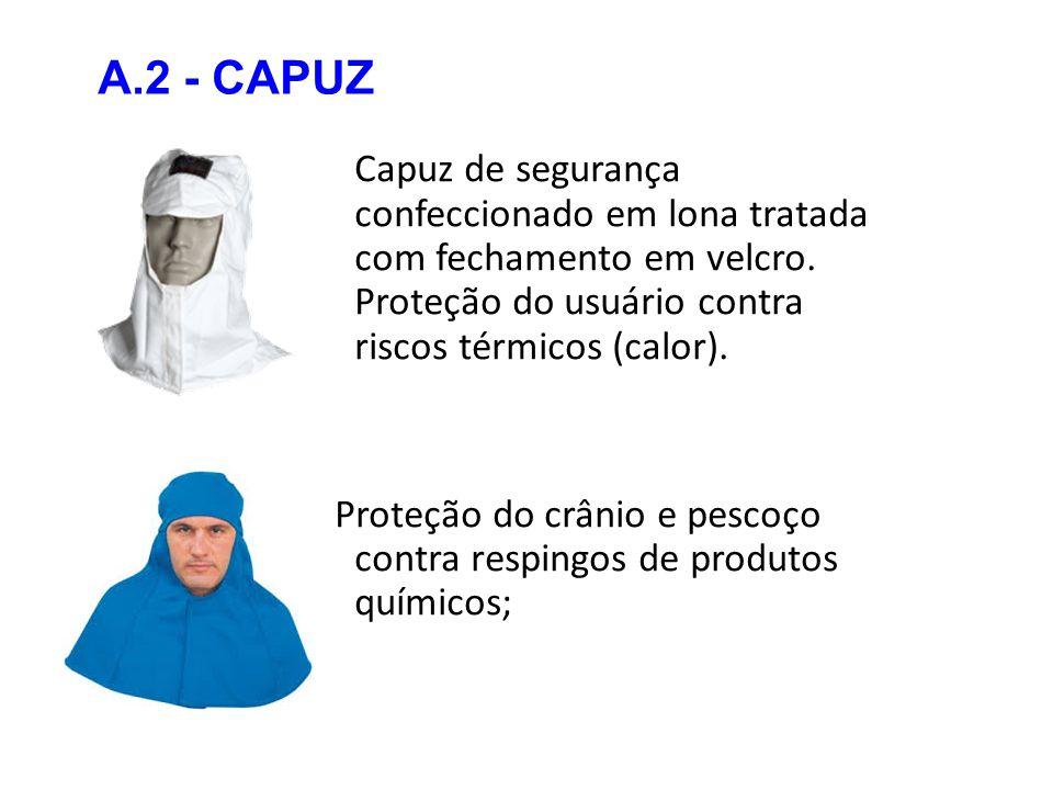 A.2 - CAPUZ Capuz de segurança confeccionado em lona tratada com fechamento em velcro. Proteção do usuário contra riscos térmicos (calor).