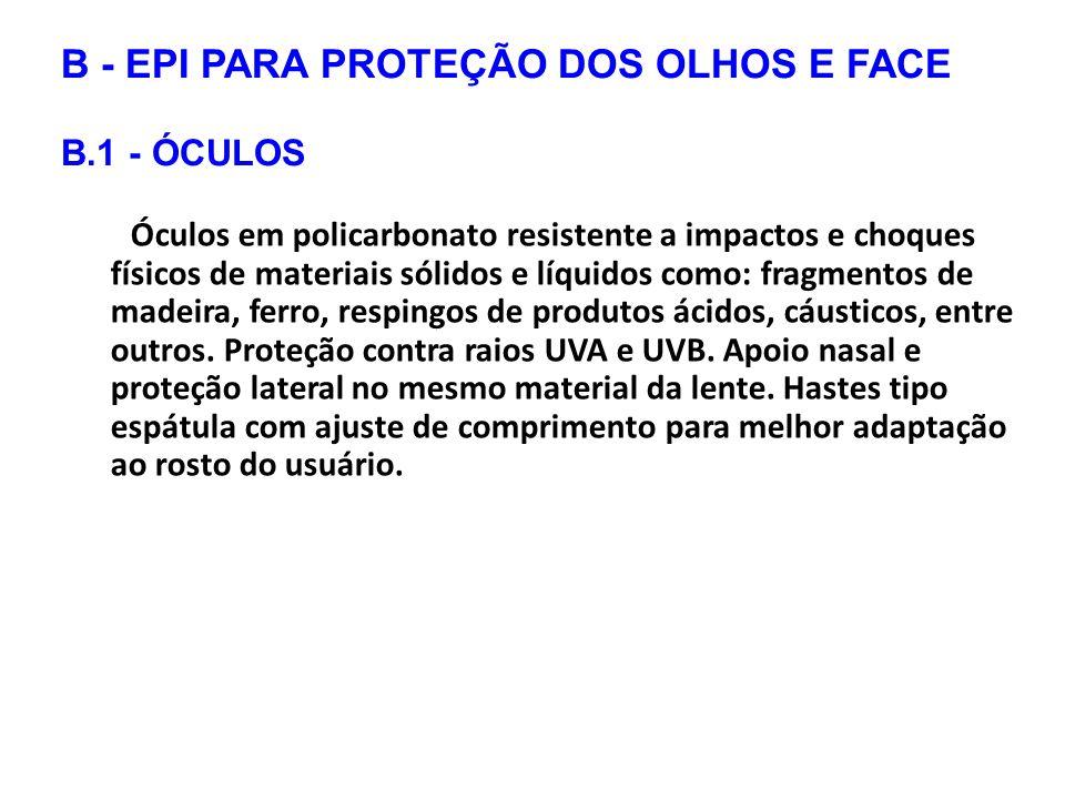 B - EPI PARA PROTEÇÃO DOS OLHOS E FACE B.1 - ÓCULOS