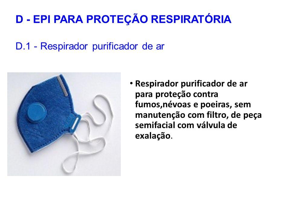 D - EPI PARA PROTEÇÃO RESPIRATÓRIA D.1 - Respirador purificador de ar