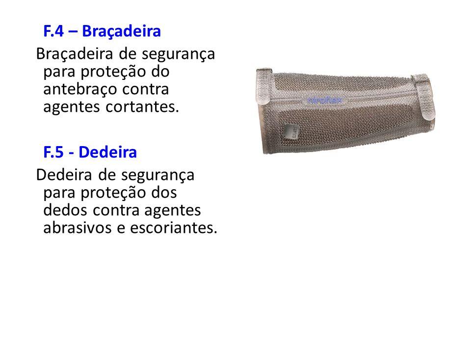 F.4 – Braçadeira Braçadeira de segurança para proteção do antebraço contra agentes cortantes. F.5 - Dedeira.