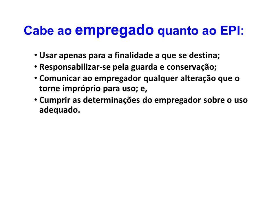 Cabe ao empregado quanto ao EPI: