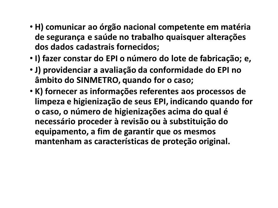 H) comunicar ao órgão nacional competente em matéria de segurança e saúde no trabalho quaisquer alterações dos dados cadastrais fornecidos;