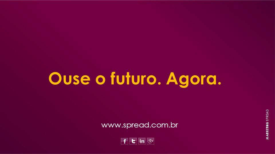 Ouse o futuro. Agora. www.spread.com.br MARKETING SPREAD