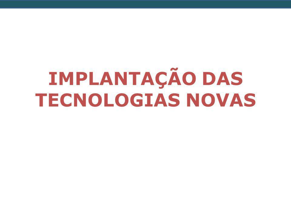IMPLANTAÇÃO DAS TECNOLOGIAS NOVAS