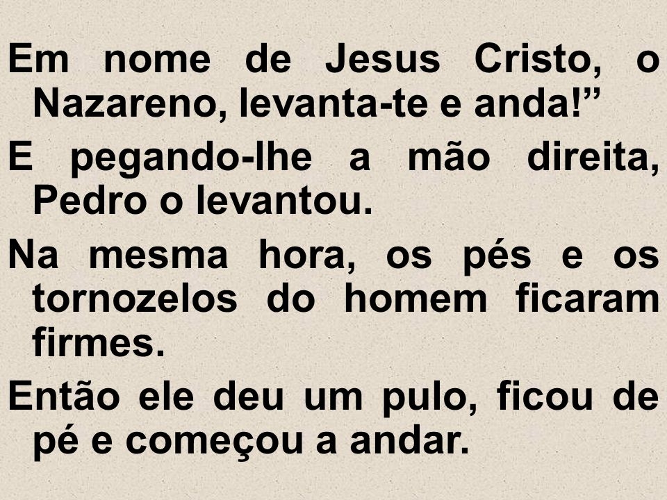 Em nome de Jesus Cristo, o Nazareno, levanta-te e anda