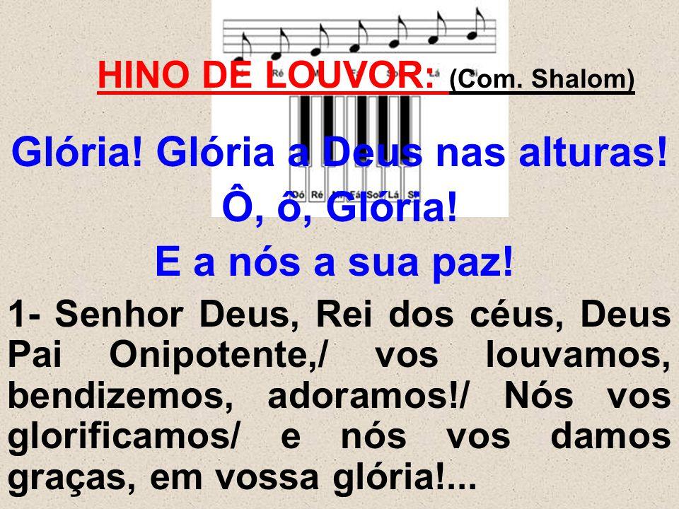 HINO DE LOUVOR: (Com. Shalom) Glória! Glória a Deus nas alturas!
