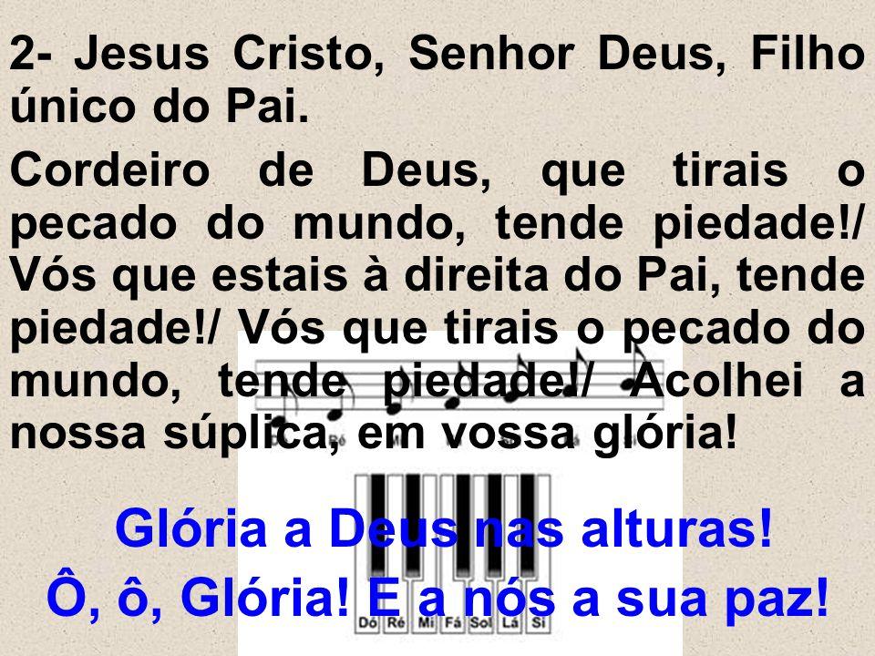 Glória a Deus nas alturas! Ô, ô, Glória! E a nós a sua paz!