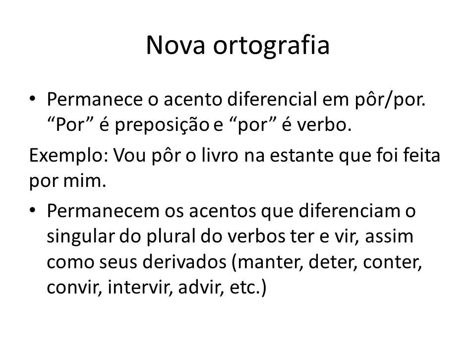 Nova ortografia Permanece o acento diferencial em pôr/por. Por é preposição e por é verbo.
