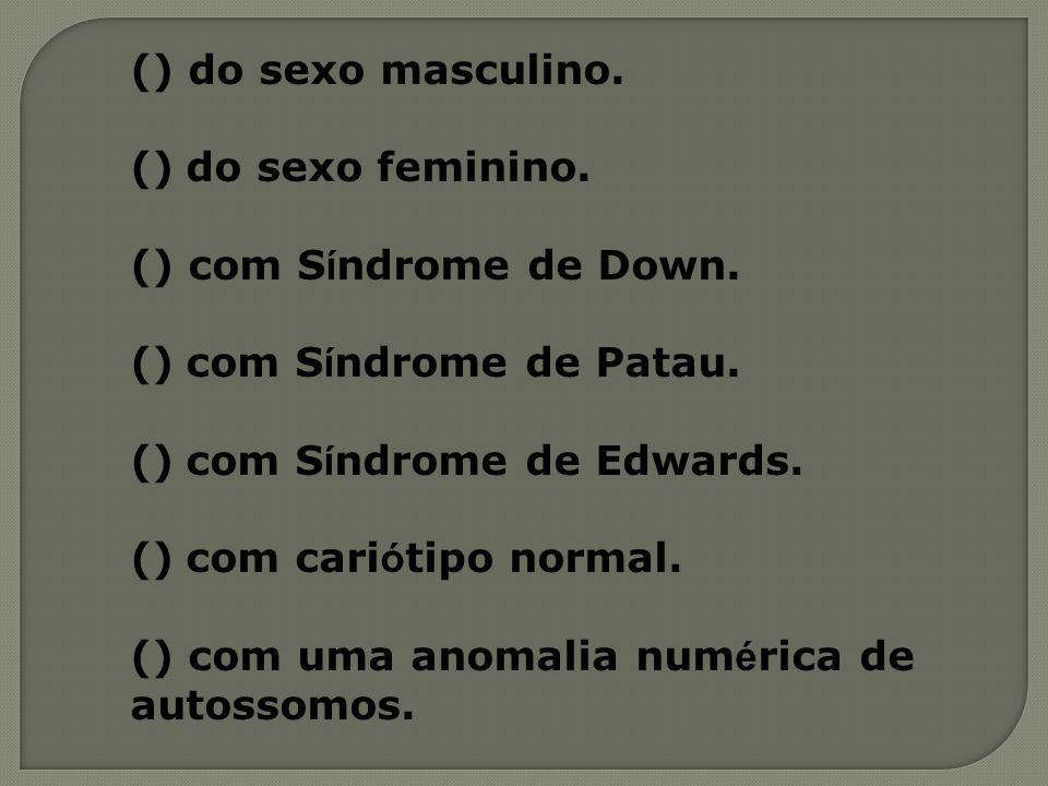 () do sexo masculino. () do sexo feminino. () com Síndrome de Down
