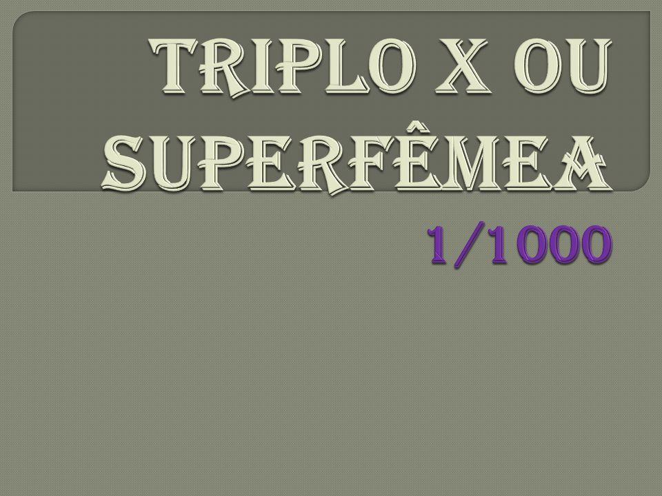 Triplo X ou superfêmea 1/1000