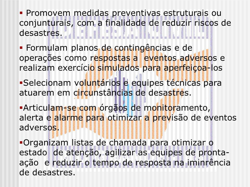 Promovem medidas preventivas estruturais ou conjunturais, com a finalidade de reduzir riscos de desastres.