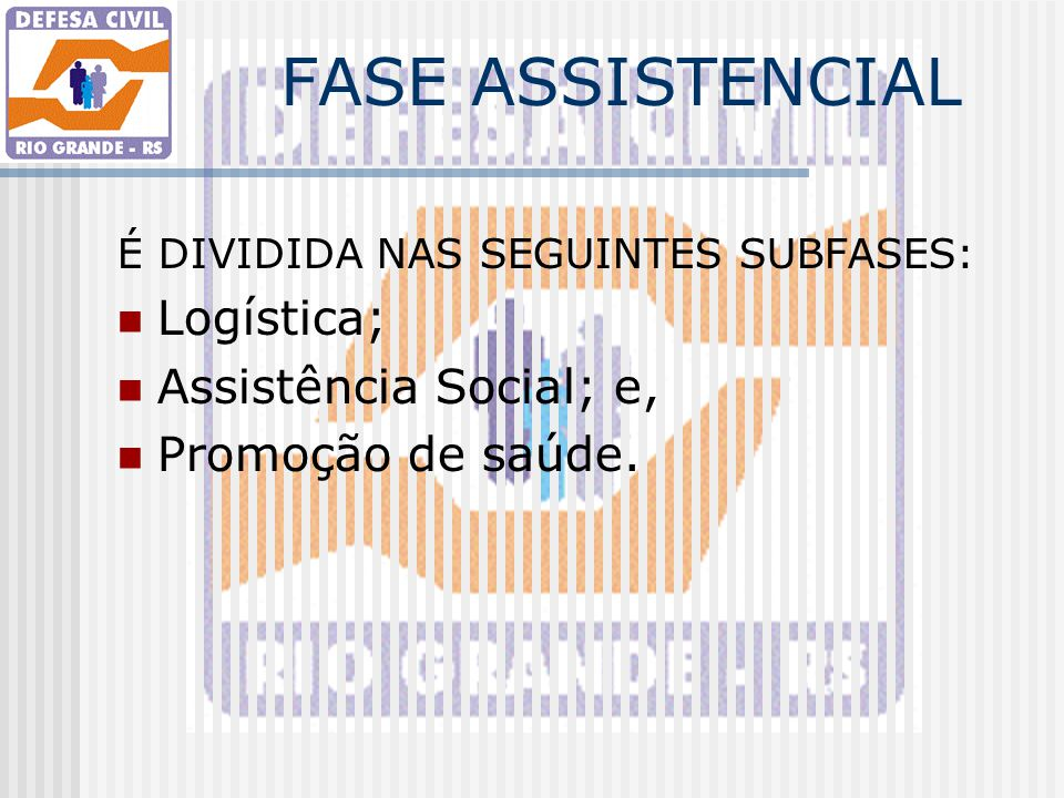 FASE ASSISTENCIAL Logística; Assistência Social; e, Promoção de saúde.