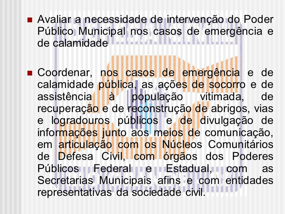 Avaliar a necessidade de intervenção do Poder Público Municipal nos casos de emergência e de calamidade