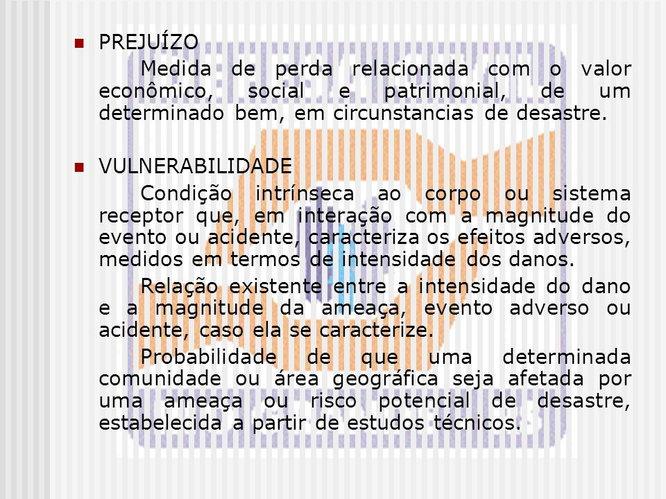 PREJUÍZO Medida de perda relacionada com o valor econômico, social e patrimonial, de um determinado bem, em circunstancias de desastre.