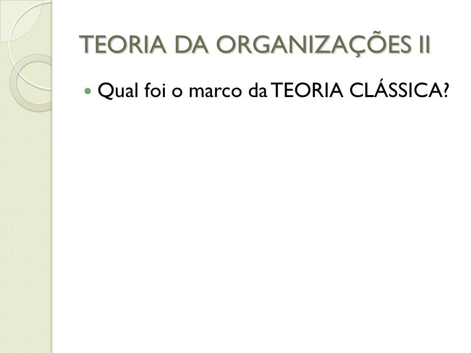 TEORIA DA ORGANIZAÇÕES II