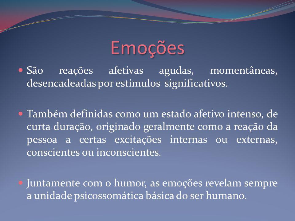 Emoções São reações afetivas agudas, momentâneas, desencadeadas por estímulos significativos.