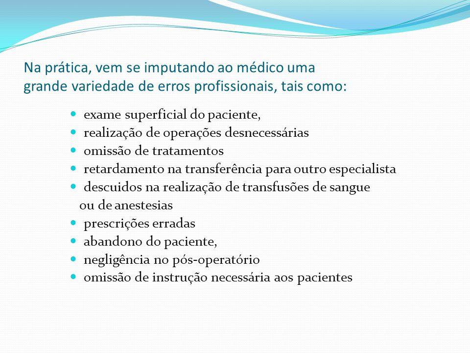 Na prática, vem se imputando ao médico uma grande variedade de erros profissionais, tais como: