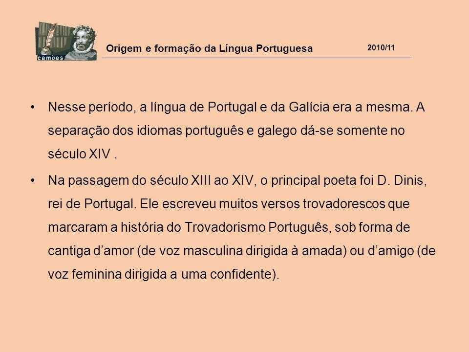 Nesse período, a língua de Portugal e da Galícia era a mesma